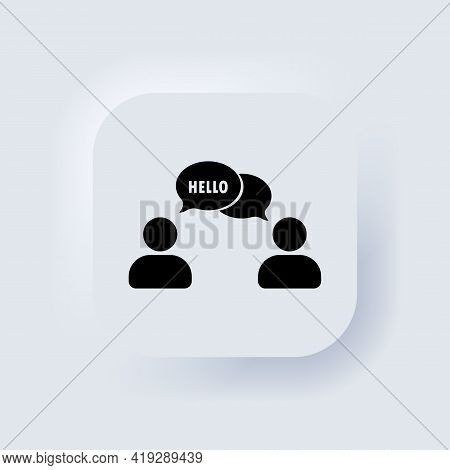 Hello. People Talking. Dialog Icon. Conversation, Communication User With Speech Bubbles. Chat, Spea