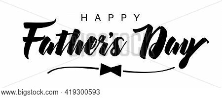 Happy Fathers Day Black Bow And Lettering. Happy Father's Day Handwritten Quote Holiday Background.