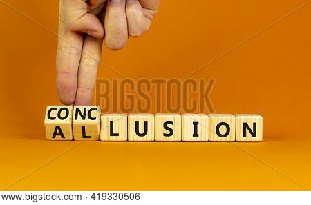 Conclusion Or Allusion Symbol. Businessman Turns Wooden Cubes And Changes The Word 'allusion' To 'co