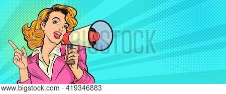 Beautiful Woman With Megaphone Pop Art Retro Vector Illustration. Woman With Loudspeaker. Female Ann