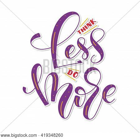 Think Less Do More - Colored Hand Drawn Lettering Isolated On White Background, Multicolored Vector