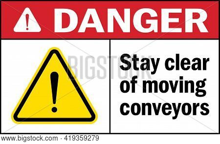 Danger Sign Stay Clear Of Moving Conveyors. Warehouse Safety Signs And Symbols.