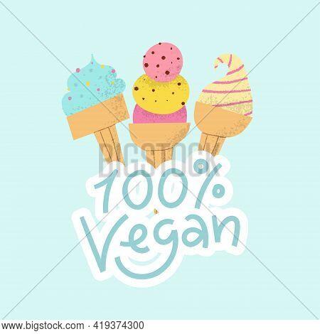 Vegan Ice Cream Logo With Lettering. Cute Dairy Free Frozen Fruit Dessert Set In Cones.