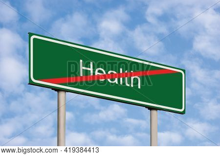 Bad Health Care Concept, Green Signpost Road Sign, White Text Crossed Out, Red Stripe, Grey Pole Pos