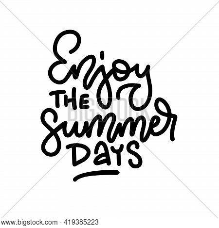 Enjoy The Summer Days - Handwritten Lettering Quote. Vector Illustration Of Summer Holiday. Vector P