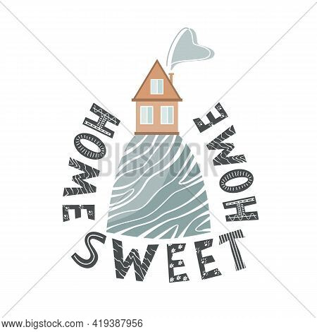 Stylish Card With Cartoon House On The Hill And Home Sweet Home Lettering In Scandinavian Style. Vec