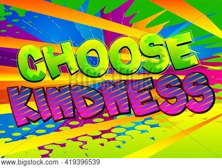 Choose Kindness Card With Colorful Comic Book Background. Retro Style For Prints, Cards, Posters, Ap