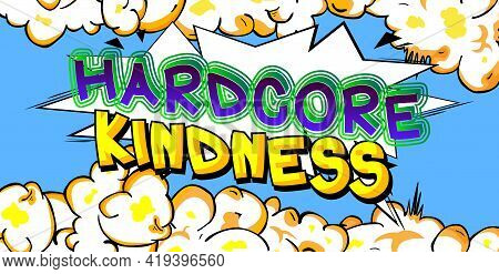 Hardcore Kindness Card With Colorful Comic Book Background. Retro Style For Prints, Cards, Posters,