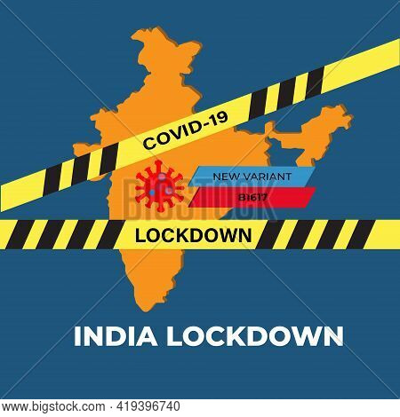 A Vector Of India Map With Hazard Tape, Coronavirus, New Variant B1617 And India Lockdown Word. Indi