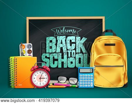 Back To School Vector Design. Welcome Back To School Text In Chalkboard Space With 3d Educational Su