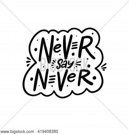 Never Say Never. Hand Drawn Black Color Lettering Phrase. Vector Illustration.