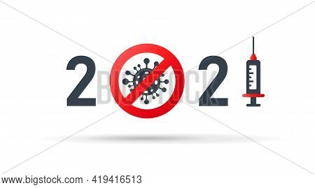 2021 Covid-19 Free Year. Vector Logo With Stylized Numbers. Syringe With Vaccine Against Coronavirus