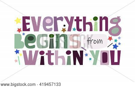 Everything Begins From Within You Affirmation Quote Colourful Letters. Confidence Building Words, Ph