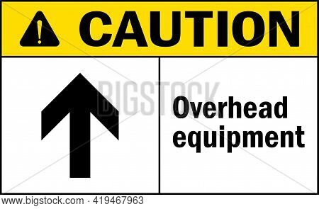Overhead Equipment Caution Sign. Crane Safety Signs And Symbols.