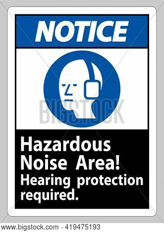 Notice Sign Hazardous Noise Area, Hearing Protection Required