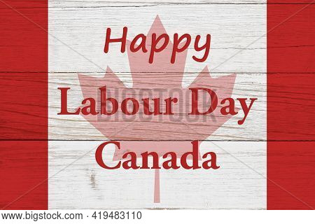 Happy Labour Day Canada Message With Canadian Maple Leaf Flag On Weathered Whitewash Wood 3d Illustr