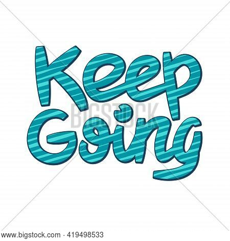 Keep Going Inspiration Phrase. Isolated On White