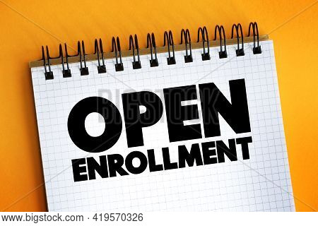 Open Enrollment Text Quote On Notepad, Concept Background