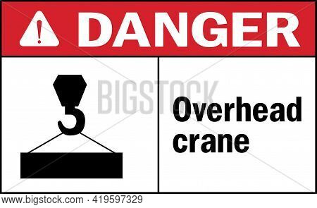 Danger Sign Overhead Crane. Crane Safety Signs And Symbols.