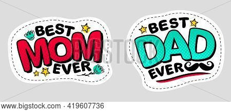 Best Mom Ever And Best Dad Ever. Comic Stickers In Pop Art Style. Bright Logo. Congratulations On Mo