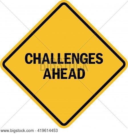 Challenges Ahead Sign. Black On Yellow Diamond Background. Road Safety Signs And Symbols.