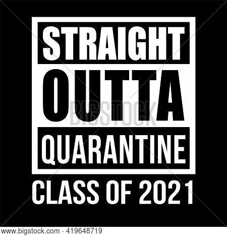 Outta Straight Quarantine Class Of 2021 T Shirt Design Vector, Black Background