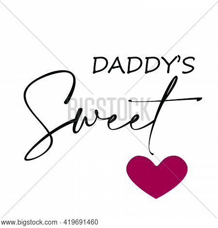 Daddy's Sweet Heart, Happy Fathers Day Wishes Card Design For Print Or Use As Poster, Flyer Or T Shi