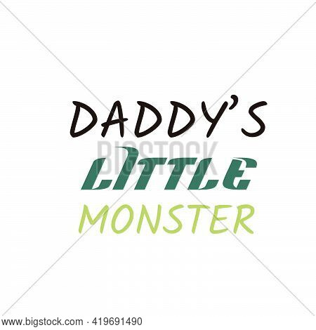 Daddy's Little Monster,  Happy Fathers Day Wishes Card Design For Print Or Use As Poster, Flyer Or T