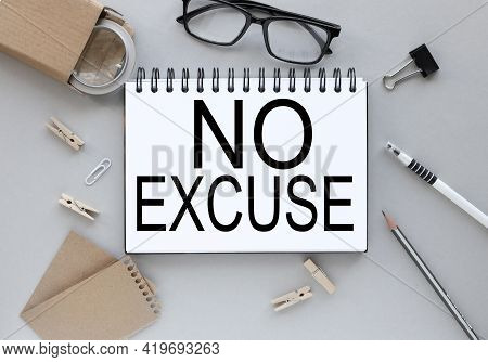 No Excuses. Gray Background. Text On Notepad Near Glasses With Pen And Pencil. Business Layout.