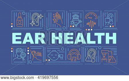 Ear Health Word Concepts Banner. Hearing Improvement. Ear Cleaning. Healthy Lifestyle. Infographics