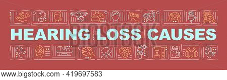 Hearing Loss Causes Word Concepts Banner. Brain Injury. Permanent Deafness. Virus, Disease. Infograp