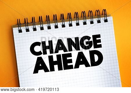 Change Ahead Text Quote On Notepad, Concept Background
