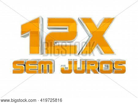 Promotional Stamp 12 Times Without Interest (12x Sem Juros), Installment Purchases In Campaigns In P
