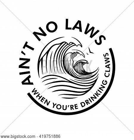 Ain't No Laws When You're Drinking Claws Vector, White Background