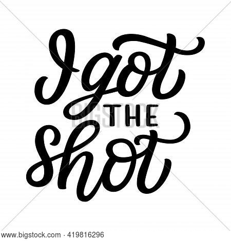I Got The Shot. Hand Lettering Quote Isolated On White Background. Vector Typography For Posters, Ca