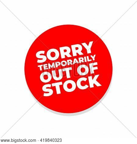 Sorry Temporarily Out Of Stock Sign Vector.