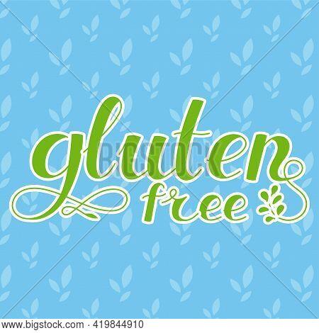 Lettering Inscription. Gluten Free. Healthy Lifestyle Theme. Hand Drawn Phrase. Vector Illustration