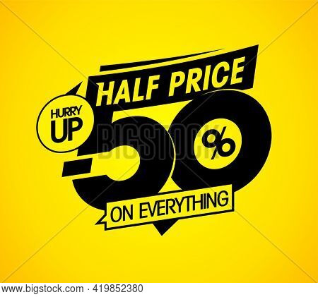 Half price on everything, hurry up, 50% off sale, banner design template, rasterized version