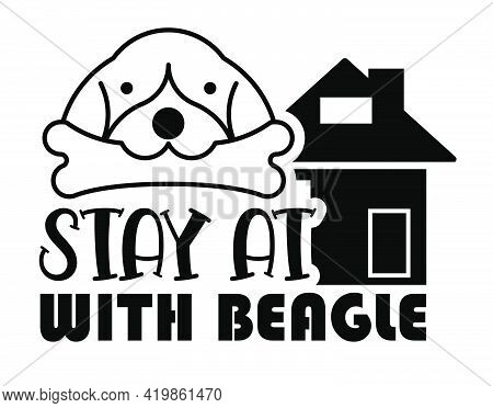 Stay At Home With Beagle, Funny Inspirational Slogan For Coronavirus Quarantine And Lockdown. Typpgr