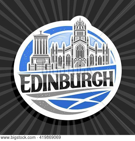 Vector Logo For Edinburgh, White Decorative Sign With Outline Illustration Of Edinburgh City Scape O