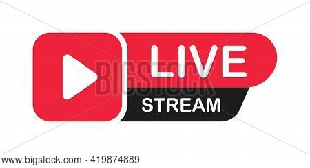 Live Stream Icon With Play Button. Modern Live Streaming Red Web Banner. Digital Communication. Flat