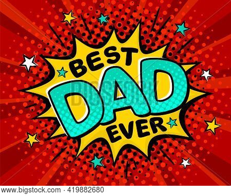 Best Dad Ever. Comic Banner In Pop Art Style. Bright Yellow Explosion On A Red Ray Background. Black