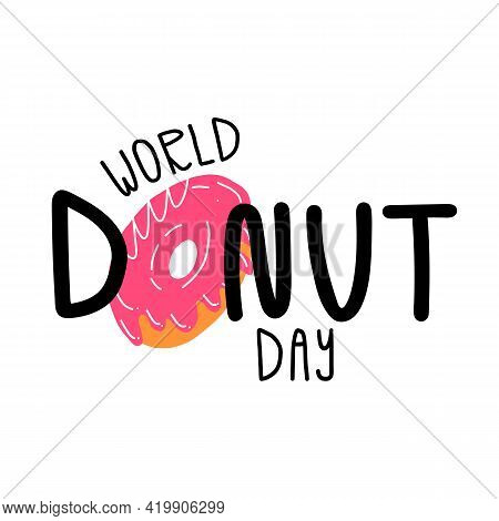 Cute Lettering World Donut Day And Sweet Strawberry Pastry With Icing. Cartoon Style Food Illustrati
