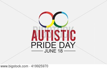 Autistic Pride Day Awareness Concept Observed On June 18 Every Year. Autistic Template For Backgroun