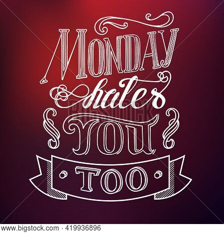 Typographic Design Concept With Quote Monday Hates You Too On Light Blurred Background Isolated Vect