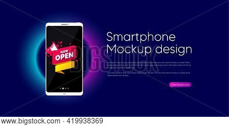 Now Open Banner. Mobile Phone Vector Mockup. Announcement Notice Tag. Megaphone Message Icon. Smartp