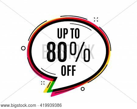 Up To 80 Percent Off Sale. Speech Bubble Vector Banner. Discount Offer Price Sign. Special Offer Sym