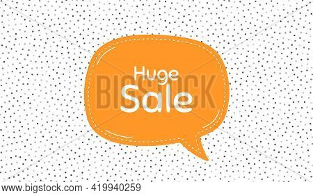 Huge Sale. Orange Speech Bubble On Polka Dot Pattern. Special Offer Price Sign. Advertising Discount