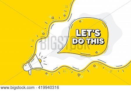 Lets Do This Motivation Quote. Loudspeaker Alert Message. Motivational Slogan. Inspiration Message.