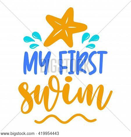 My First Swim - Scandinavian Style Illustration Text For Clothes. Inspirational Quote Baby Milestone